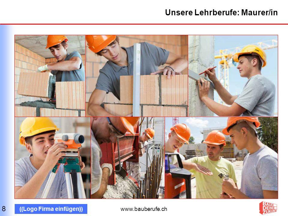 www.bauberufe.ch ((Logo Firma einfügen)) Unsere Lehrberufe: Maurer/in 8