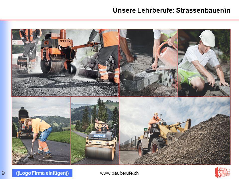 www.bauberufe.ch ((Logo Firma einfügen)) Unsere Lehrberufe: Grundbauer/in 10