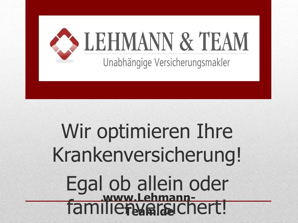 www.Lehmann- Team.de Wir optimieren Ihre Krankenversicherung! Egal ob allein oder familienversichert!