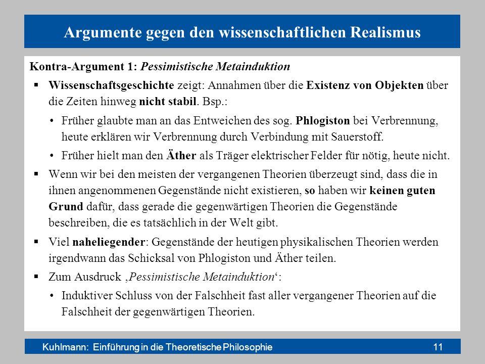 Argumente gegen den wissenschaftlichen Realismus Kontra-Argument 1: Pessimistische Metainduktion Wissenschaftsgeschichte zeigt: Annahmen über die Exis