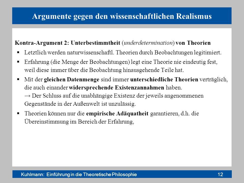 Argumente gegen den wissenschaftlichen Realismus Kontra-Argument 2: Unterbestimmtheit (underdetermination) von Theorien Letztlich werden naturwissensc