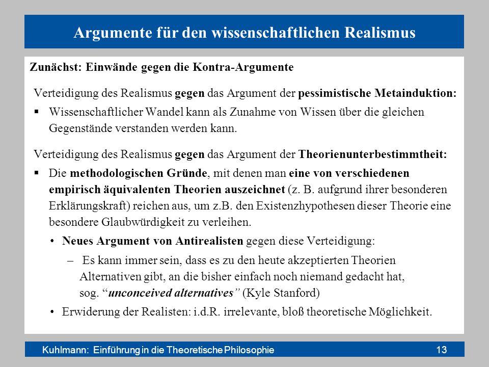 Argumente für den wissenschaftlichen Realismus Zunächst: Einwände gegen die Kontra-Argumente Verteidigung des Realismus gegen das Argument der pessimi