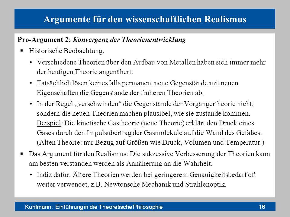 Argumente für den wissenschaftlichen Realismus Pro-Argument 2: Konvergenz der Theorienentwicklung Historische Beobachtung: Verschiedene Theorien über