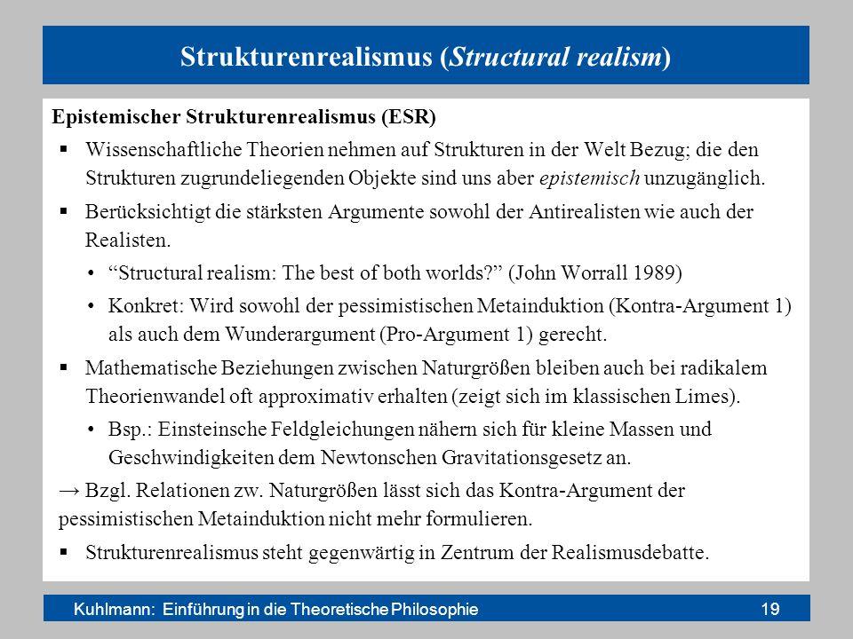 Strukturenrealismus (Structural realism) Epistemischer Strukturenrealismus (ESR) Wissenschaftliche Theorien nehmen auf Strukturen in der Welt Bezug; d