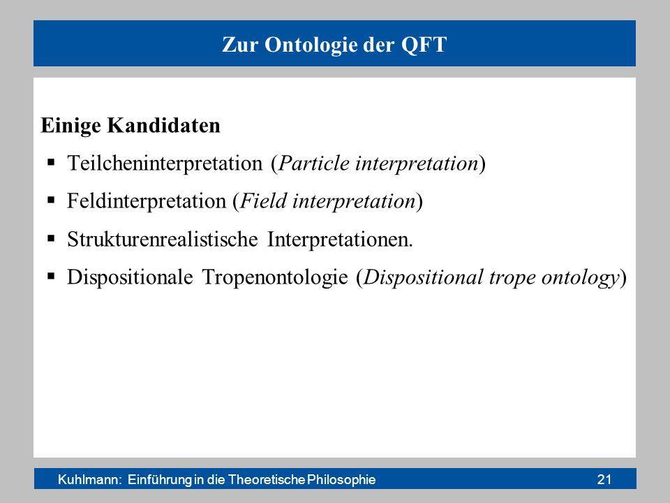 Zur Ontologie der QFT Einige Kandidaten Teilcheninterpretation (Particle interpretation) Feldinterpretation (Field interpretation) Strukturenrealistis