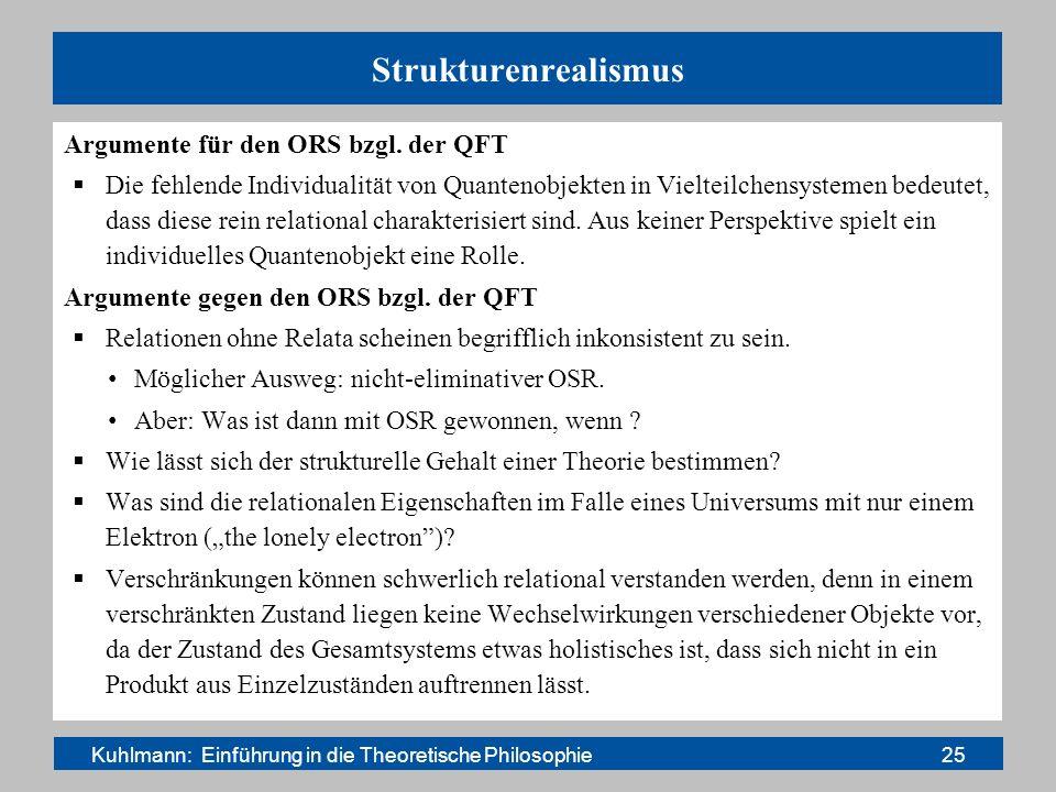 Strukturenrealismus Argumente für den ORS bzgl. der QFT Die fehlende Individualität von Quantenobjekten in Vielteilchensystemen bedeutet, dass diese r