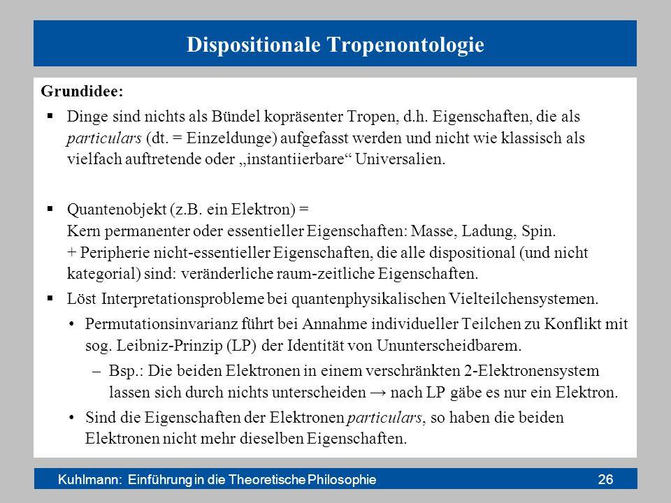 Dispositionale Tropenontologie Grundidee: Dinge sind nichts als Bündel kopräsenter Tropen, d.h. Eigenschaften, die als particulars (dt. = Einzeldunge)