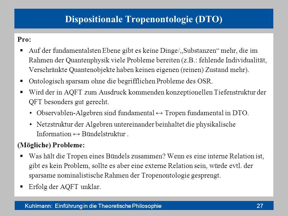 Dispositionale Tropenontologie (DTO) Pro: Auf der fundamentalsten Ebene gibt es keine Dinge/Substanzen mehr, die im Rahmen der Quantenphysik viele Pro
