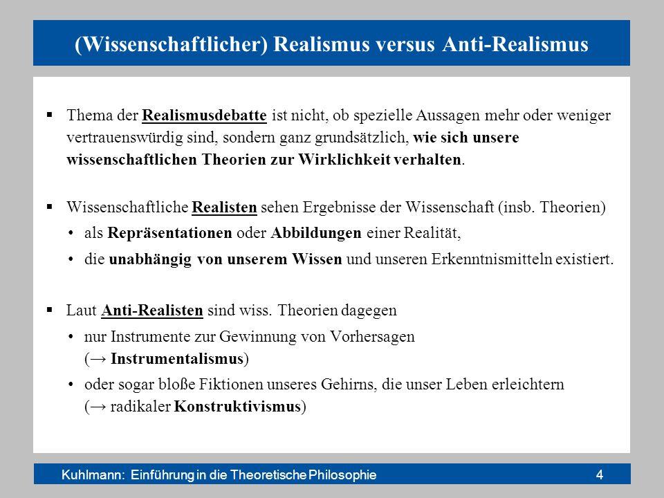(Wissenschaftlicher) Realismus versus Anti-Realismus Thema der Realismusdebatte ist nicht, ob spezielle Aussagen mehr oder weniger vertrauenswürdig si