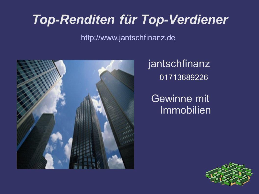 Top-Renditen für Top-Verdiener jantschfinanz Gewinne mit Immobilien http://www.jantschfinanz.de 01713689226