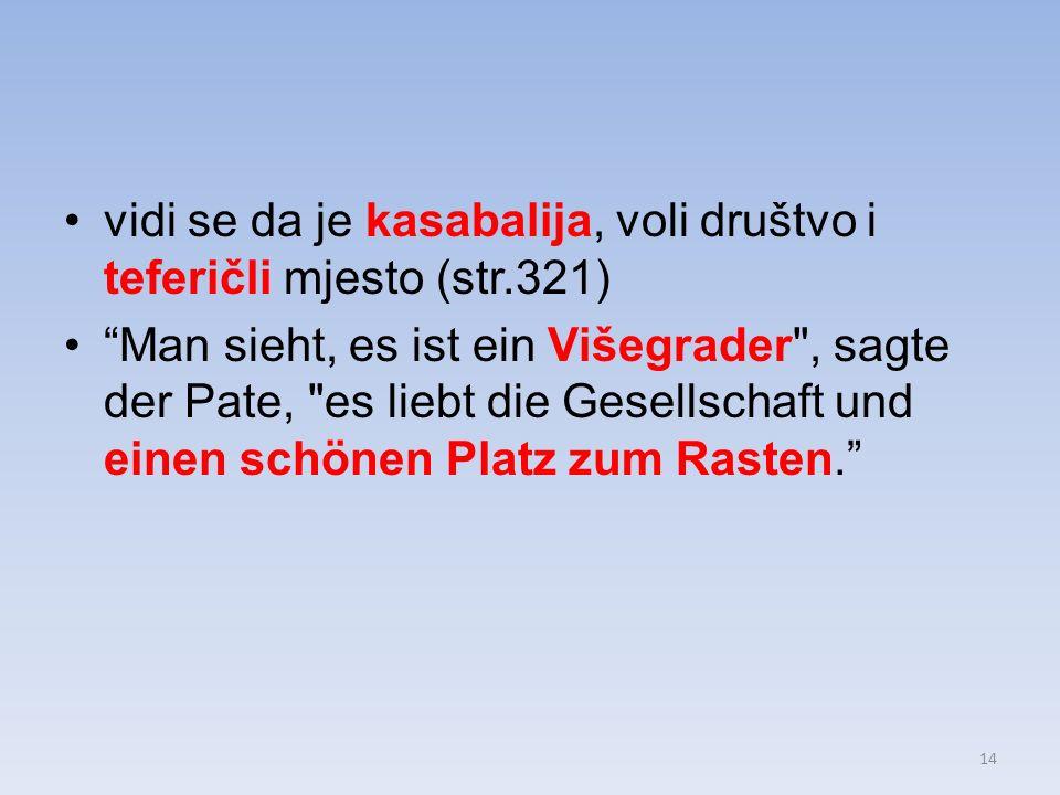 vidi se da je kasabalija, voli društvo i teferičli mjesto (str.321) Man sieht, es ist ein Višegrader , sagte der Pate, es liebt die Gesellschaft und einen schönen Platz zum Rasten.