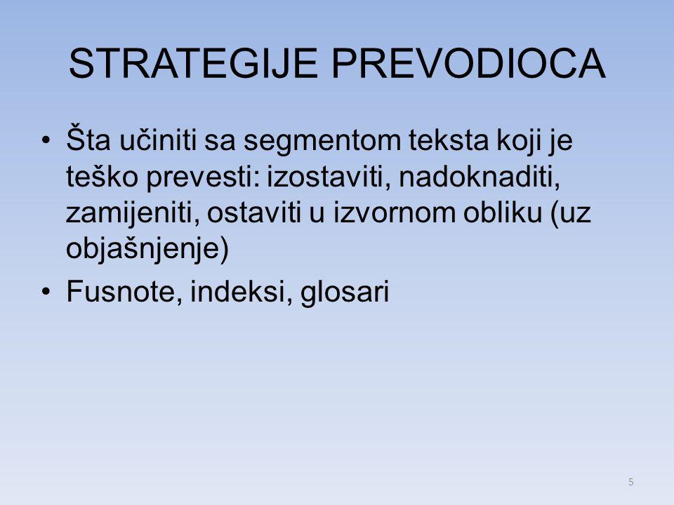 STRATEGIJE PREVODIOCA Šta učiniti sa segmentom teksta koji je teško prevesti: izostaviti, nadoknaditi, zamijeniti, ostaviti u izvornom obliku (uz objašnjenje) Fusnote, indeksi, glosari 5