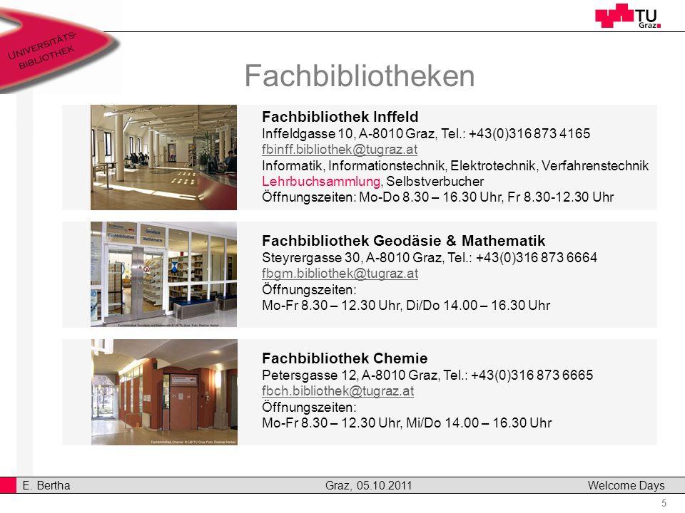 5 E. Bertha Graz, 05.10.2011 Welcome Days Fachbibliotheken Fachbibliothek Inffeld Inffeldgasse 10, A-8010 Graz, Tel.: +43(0)316 873 4165 fbinff.biblio