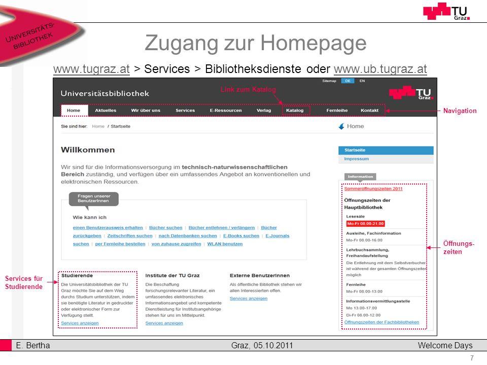 7 E. Bertha Graz, 05.10.2011 Welcome Days Zugang zur Homepage www.tugraz.atwww.tugraz.at > Services > Bibliotheksdienste oder www.ub.tugraz.atwww.ub.t