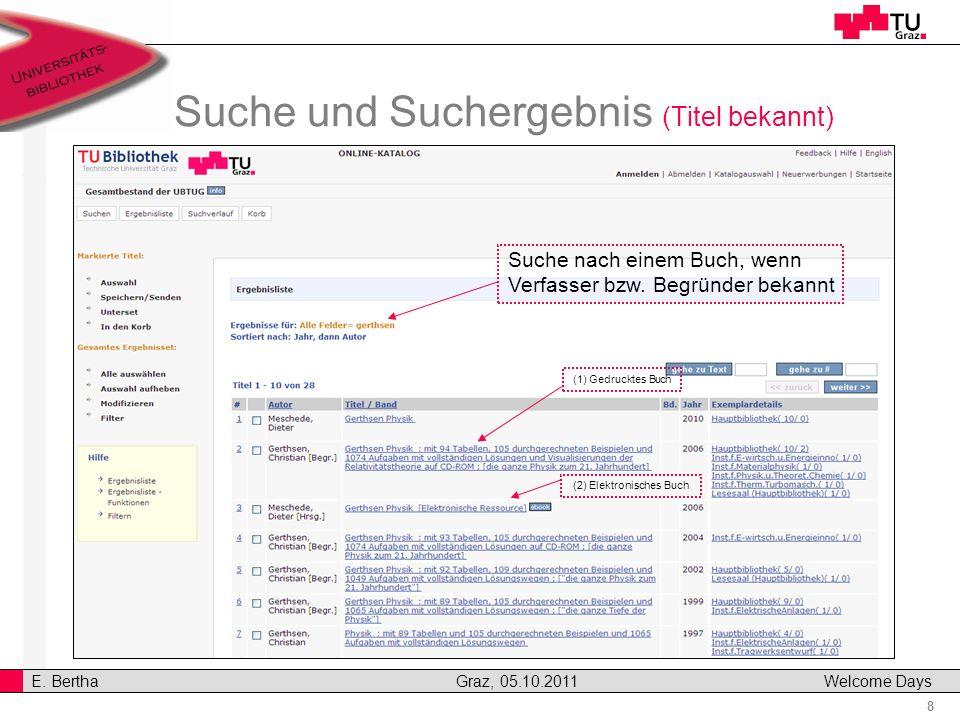 8 E. Bertha Graz, 05.10.2011 Welcome Days Suche und Suchergebnis (Titel bekannt) Suche nach einem Buch, wenn Verfasser bzw. Begründer bekannt (1) Gedr