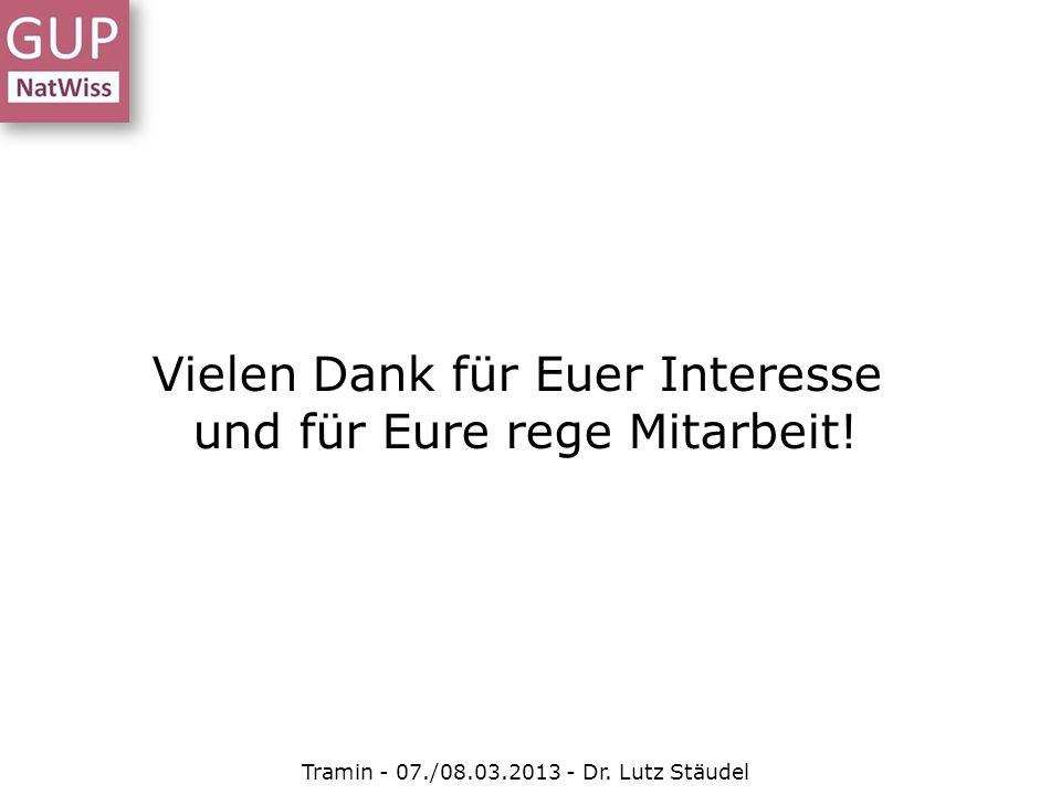 Vielen Dank für Euer Interesse und für Eure rege Mitarbeit! Tramin - 07./08.03.2013 - Dr. Lutz Stäudel