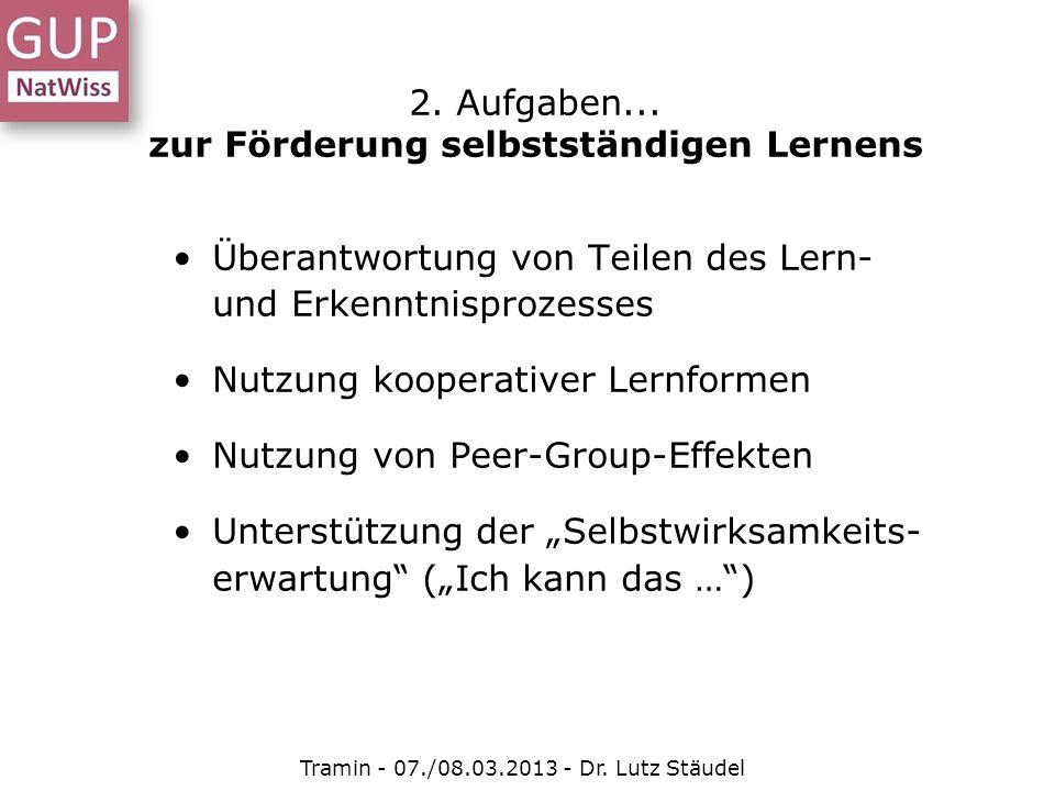 Kompetenzaufbau naturwissenschaftliches Arbeiten – Erkenntnisgewinnung Tramin - 07./08.03.2013 - Dr.