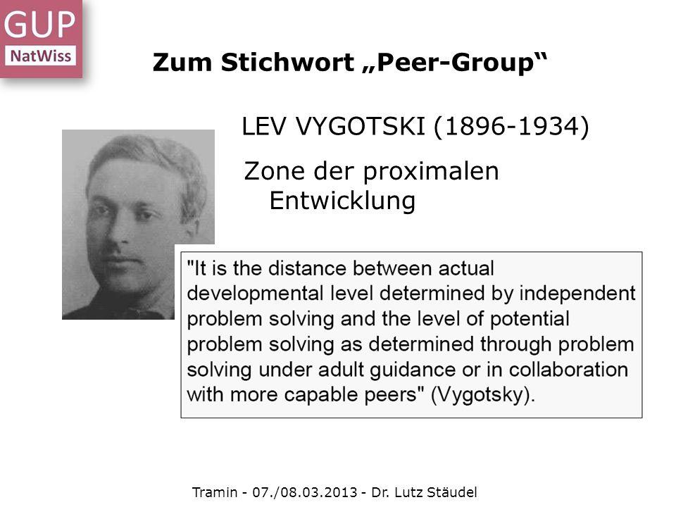 LEV VYGOTSKI (1896-1934) Zone der proximalen Entwicklung Zum Stichwort Peer-Group Tramin - 07./08.03.2013 - Dr. Lutz Stäudel