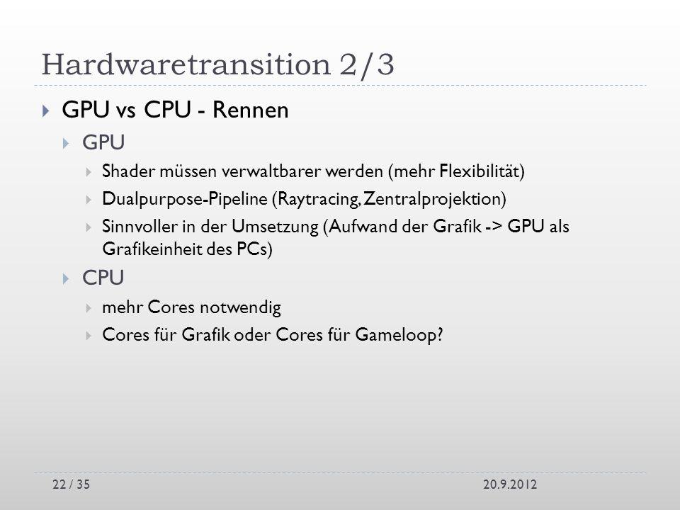 Hardwaretransition 2/3 GPU vs CPU - Rennen GPU Shader müssen verwaltbarer werden (mehr Flexibilität) Dualpurpose-Pipeline (Raytracing, Zentralprojekti