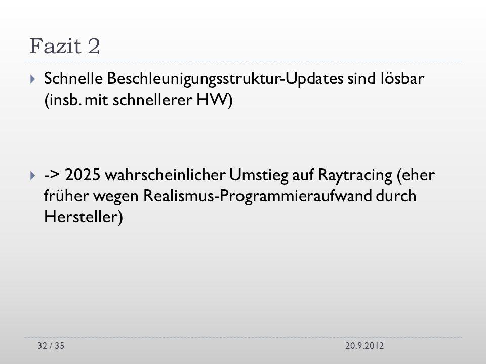 Fazit 2 Schnelle Beschleunigungsstruktur-Updates sind lösbar (insb. mit schnellerer HW) -> 2025 wahrscheinlicher Umstieg auf Raytracing (eher früher w