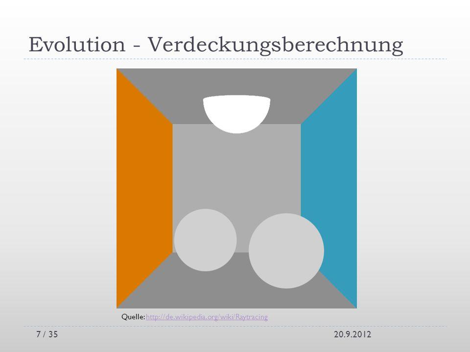 Evolution - Verdeckungsberechnung 20.9.2012 Quelle: http://de.wikipedia.org/wiki/Raytracinghttp://de.wikipedia.org/wiki/Raytracing 7 / 35