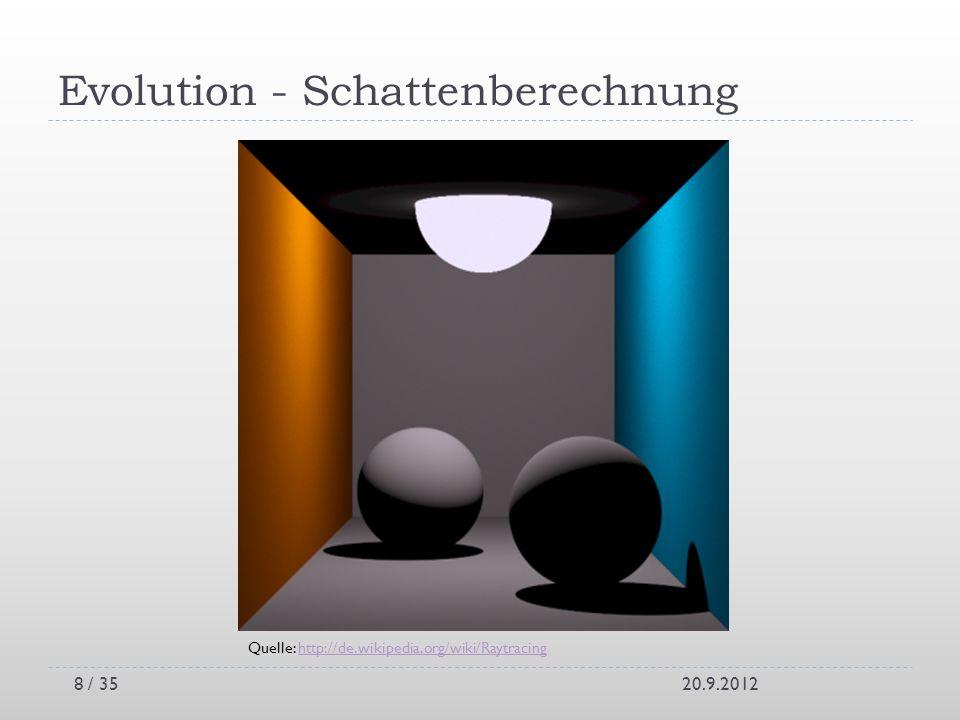 Evolution - Schattenberechnung 20.9.2012 Quelle: http://de.wikipedia.org/wiki/Raytracinghttp://de.wikipedia.org/wiki/Raytracing 8 / 35