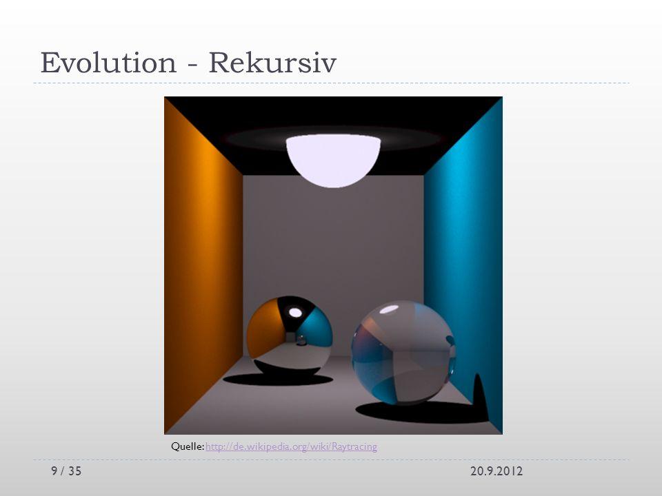 Evolution - Rekursiv 20.9.2012 Quelle: http://de.wikipedia.org/wiki/Raytracinghttp://de.wikipedia.org/wiki/Raytracing 9 / 35