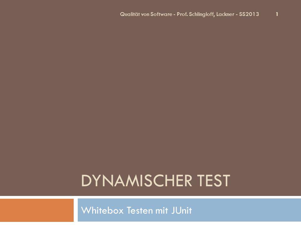 DYNAMISCHER TEST Whitebox Testen mit JUnit 1 Qualität von Software - Prof. Schlingloff, Lackner - SS2013