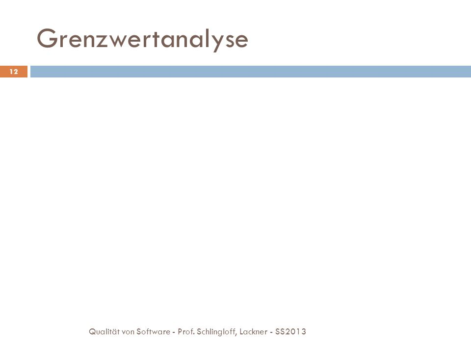 Grenzwertanalyse 12 Qualität von Software - Prof. Schlingloff, Lackner - SS2013