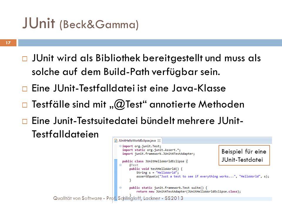 JUnit (Beck&Gamma) JUnit wird als Bibliothek bereitgestellt und muss als solche auf dem Build-Path verfügbar sein. Eine JUnit-Testfalldatei ist eine J