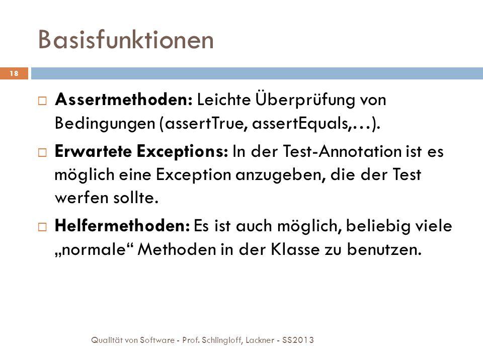 Basisfunktionen 18 Assertmethoden: Leichte Überprüfung von Bedingungen (assertTrue, assertEquals,…). Erwartete Exceptions: In der Test-Annotation ist