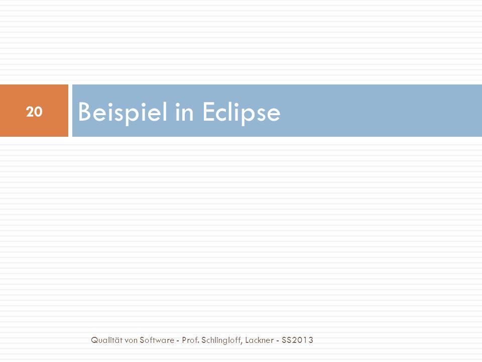 Beispiel in Eclipse 20 Qualität von Software - Prof. Schlingloff, Lackner - SS2013