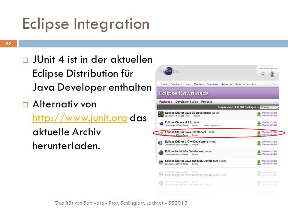 Eclipse Integration 22 JUnit 4 ist in der aktuellen Eclipse Distribution für Java Developer enthalten Alternativ von http://www.junit.org das aktuelle