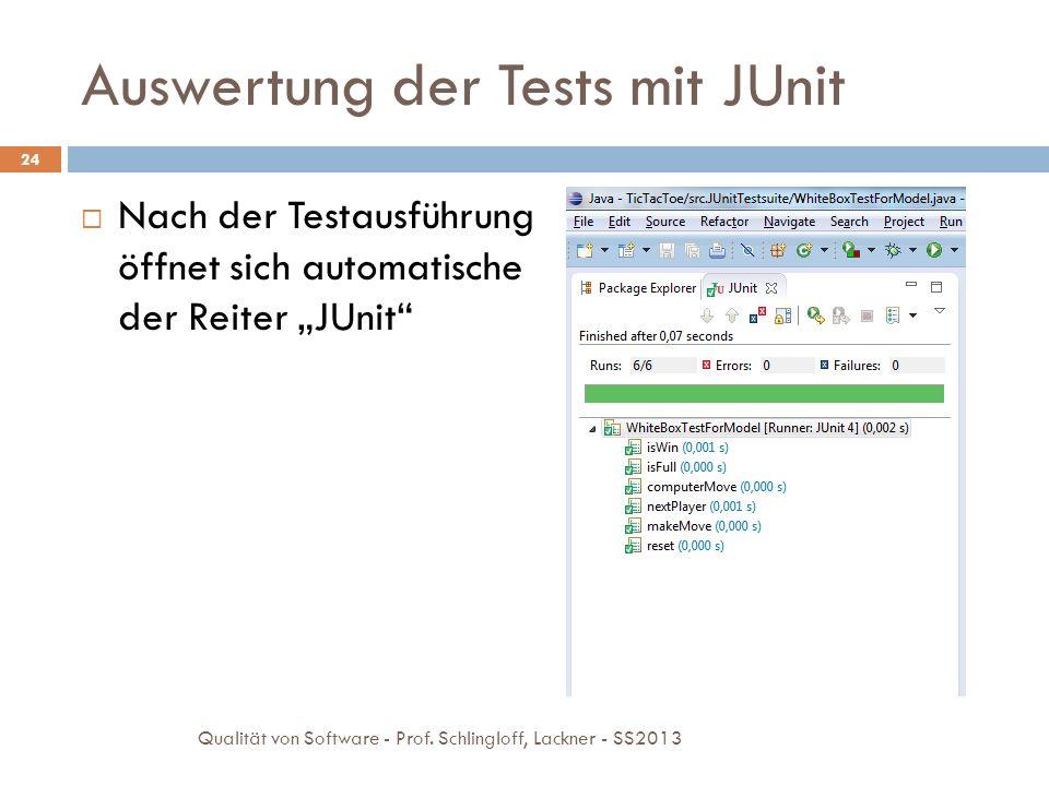 Auswertung der Tests mit JUnit 24 Nach der Testausführung öffnet sich automatische der Reiter JUnit Qualität von Software - Prof. Schlingloff, Lackner