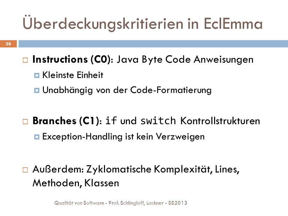 Überdeckungskritierien in EclEmma Instructions (C0): Java Byte Code Anweisungen Kleinste Einheit Unabhängig von der Code-Formatierung Branches (C1): i