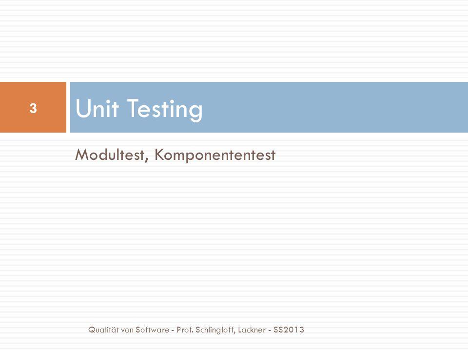 Modultest, Komponententest Unit Testing 3 Qualität von Software - Prof. Schlingloff, Lackner - SS2013