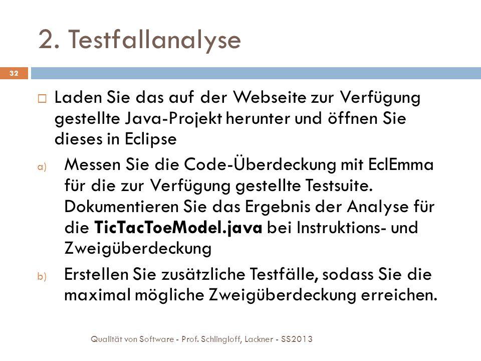 2. Testfallanalyse 32 Laden Sie das auf der Webseite zur Verfügung gestellte Java-Projekt herunter und öffnen Sie dieses in Eclipse a) Messen Sie die