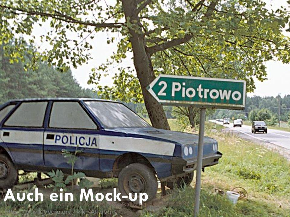 6 Auch ein Mock-up http://pl.wikipedia.org/wiki/Atrapa Qualität von Software - Prof. Schlingloff, Lackner - SS2013
