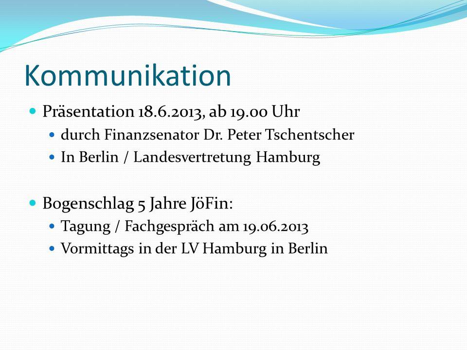 Kommunikation Präsentation 18.6.2013, ab 19.00 Uhr durch Finanzsenator Dr. Peter Tschentscher In Berlin / Landesvertretung Hamburg Bogenschlag 5 Jahre
