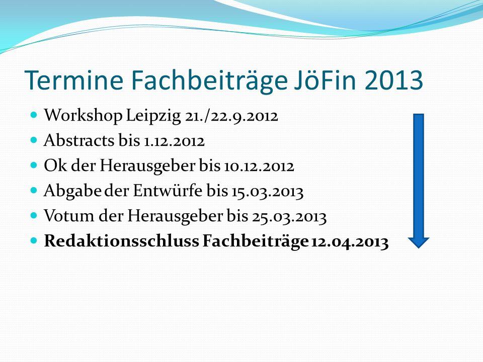 Termine Fachbeiträge JöFin 2013 Workshop Leipzig 21./22.9.2012 Abstracts bis 1.12.2012 Ok der Herausgeber bis 10.12.2012 Abgabe der Entwürfe bis 15.03