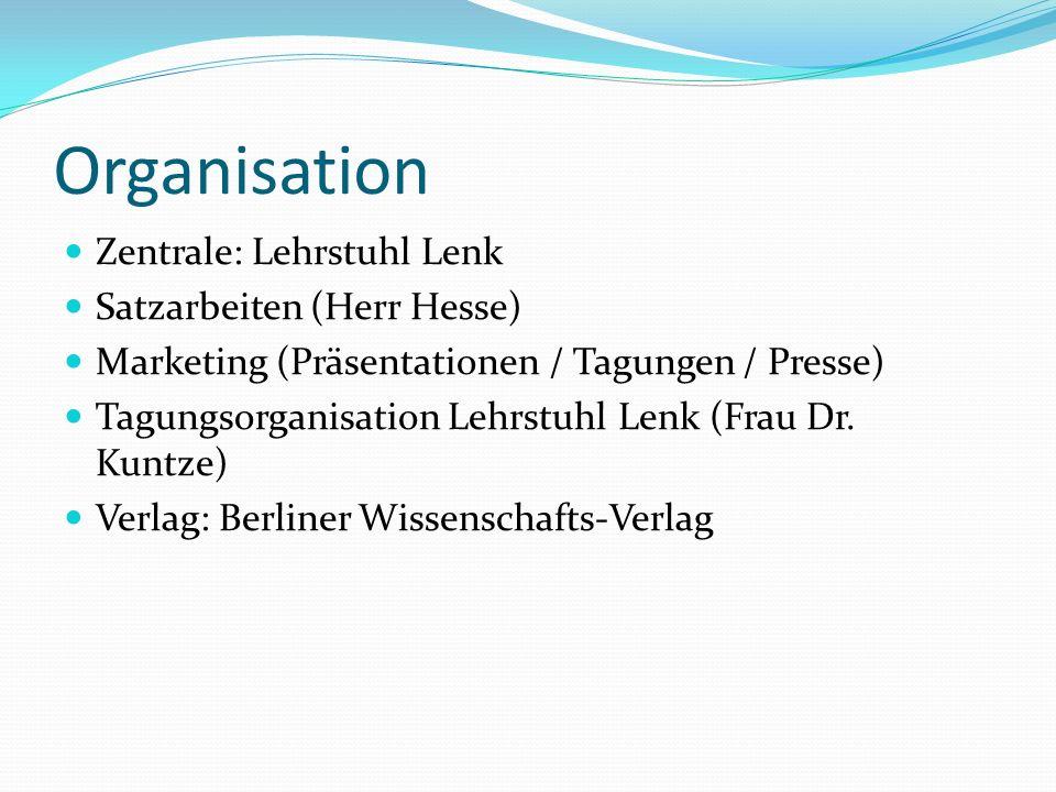 Organisation Zentrale: Lehrstuhl Lenk Satzarbeiten (Herr Hesse) Marketing (Präsentationen / Tagungen / Presse) Tagungsorganisation Lehrstuhl Lenk (Fra