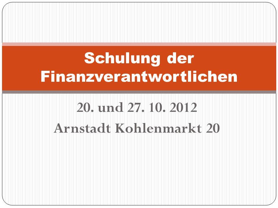 20. und 27. 10. 2012 Arnstadt Kohlenmarkt 20 Schulung der Finanzverantwortlichen