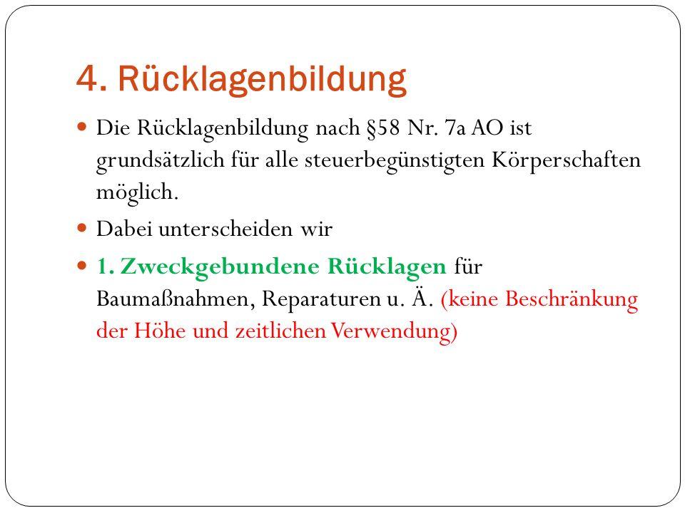 4. Rücklagenbildung Die Rücklagenbildung nach §58 Nr. 7a AO ist grundsätzlich für alle steuerbegünstigten Körperschaften möglich. Dabei unterscheiden