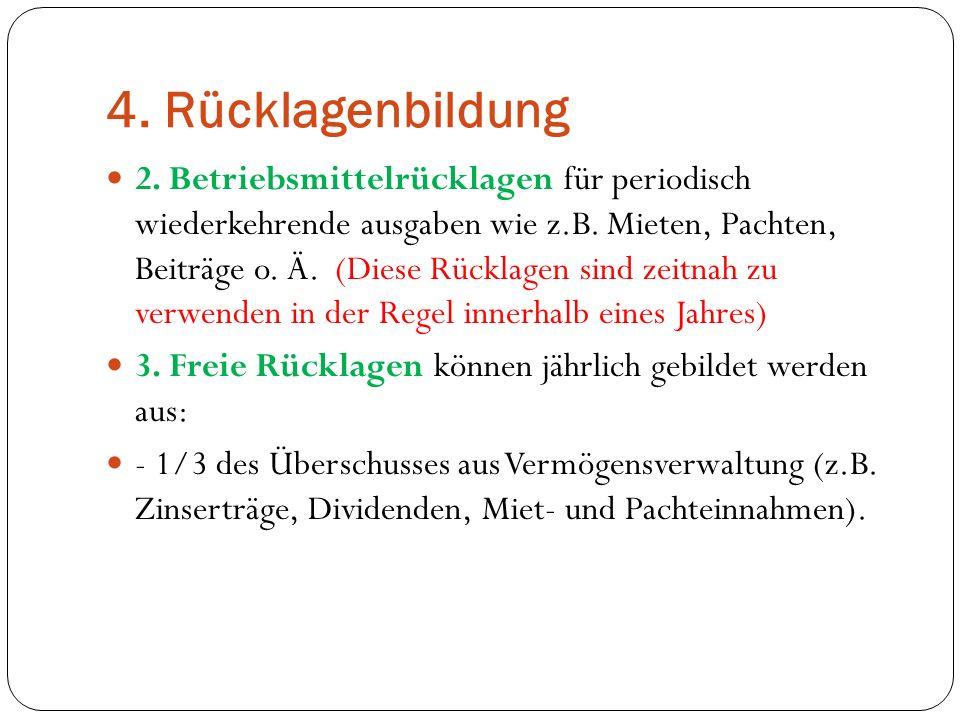 4. Rücklagenbildung 2. Betriebsmittelrücklagen für periodisch wiederkehrende ausgaben wie z.B. Mieten, Pachten, Beiträge o. Ä. (Diese Rücklagen sind z