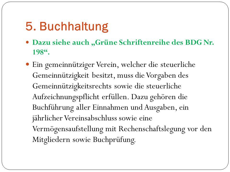 5. Buchhaltung Dazu siehe auch Grüne Schriftenreihe des BDG Nr. 198. Ein gemeinnütziger Verein, welcher die steuerliche Gemeinnützigkeit besitzt, muss