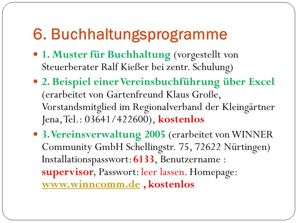 6. Buchhaltungsprogramme 1. Muster für Buchhaltung (vorgestellt von Steuerberater Ralf Kießer bei zentr. Schulung) 2. Beispiel einer Vereinsbuchführun