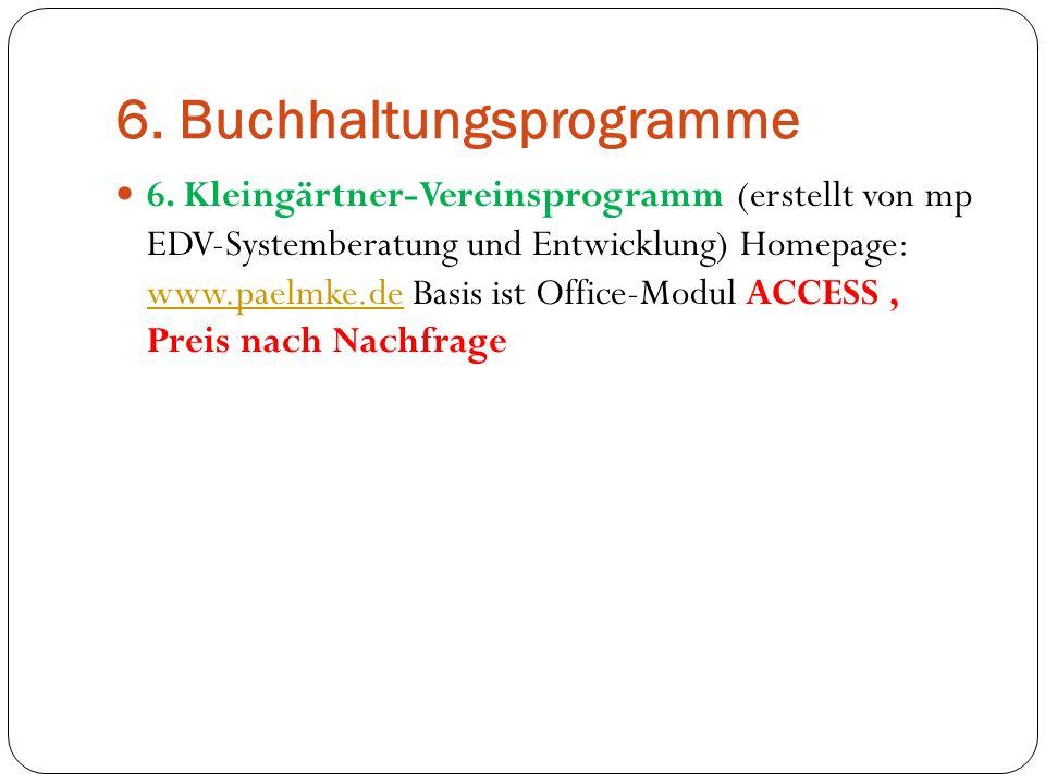 6. Buchhaltungsprogramme 6. Kleingärtner-Vereinsprogramm (erstellt von mp EDV-Systemberatung und Entwicklung) Homepage: www.paelmke.de Basis ist Offic