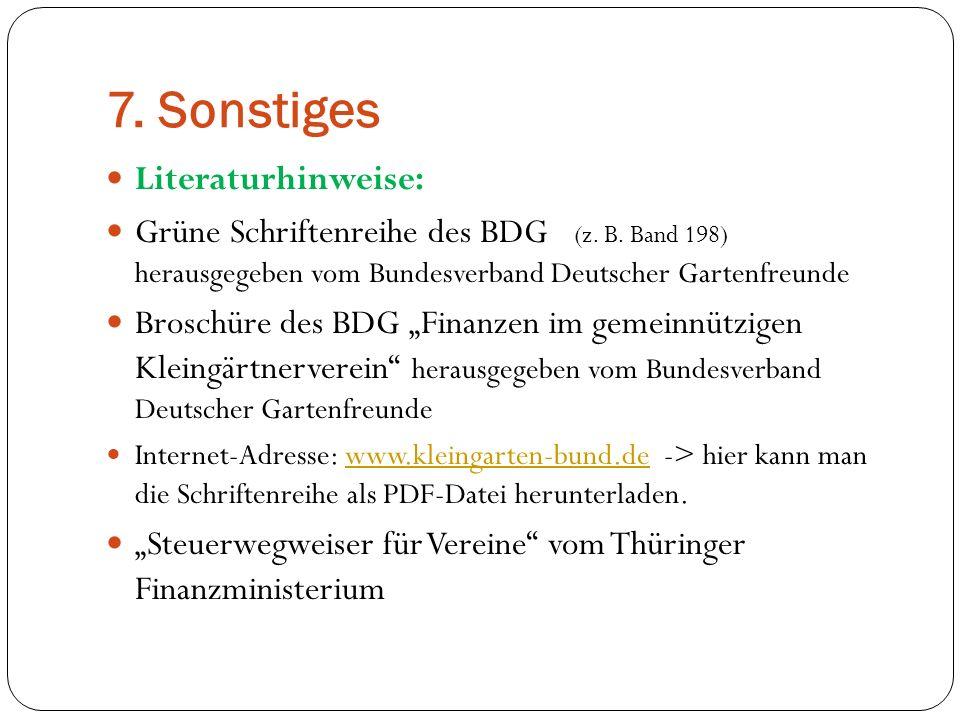 7. Sonstiges Literaturhinweise: Grüne Schriftenreihe des BDG (z. B. Band 198) herausgegeben vom Bundesverband Deutscher Gartenfreunde Broschüre des BD