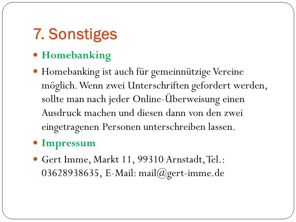 7. Sonstiges Homebanking Homebanking ist auch für gemeinnützige Vereine möglich. Wenn zwei Unterschriften gefordert werden, sollte man nach jeder Onli