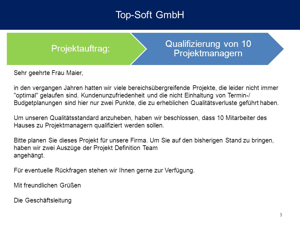 Top-Soft GmbH Projektauftrag: Qualifizierung von 10 Projektmanagern Sehr geehrte Frau Maier, in den vergangen Jahren hatten wir viele bereichsübergrei